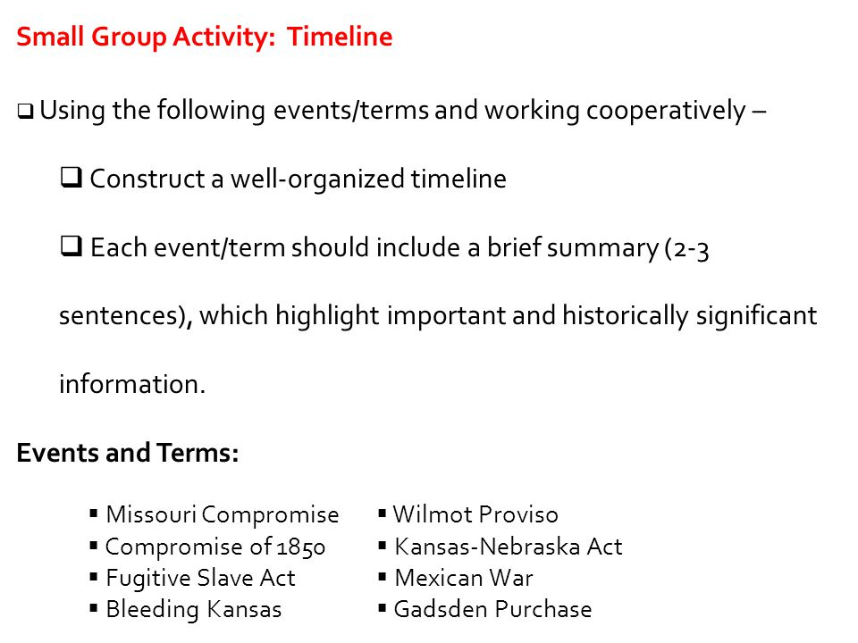 Small Group Activity: Timeline  Using the following events/terms and working cooperatively –  Construct a well-organized timeline  Each event/term