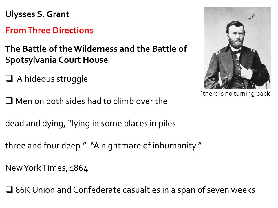 Ulysses S. Grant From Three Directions The Battle of the Wilderness and the Battle of Spotsylvania Court House  A hideous struggle  Men on both side