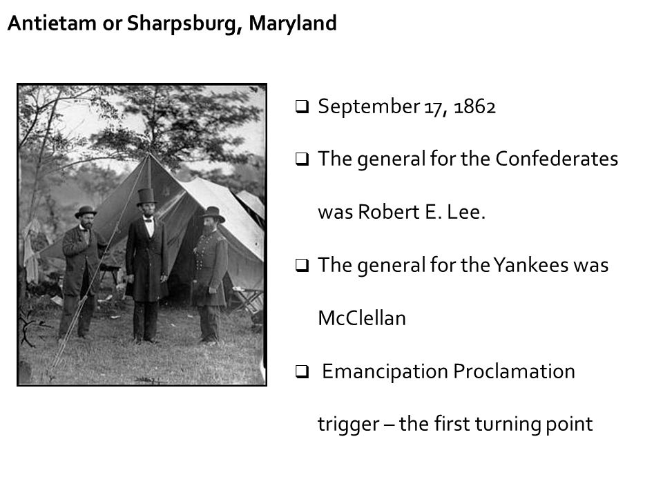 Antietam or Sharpsburg, Maryland  September 17, 1862  The general for the Confederates was Robert E. Lee.  The general for the Yankees was McClella