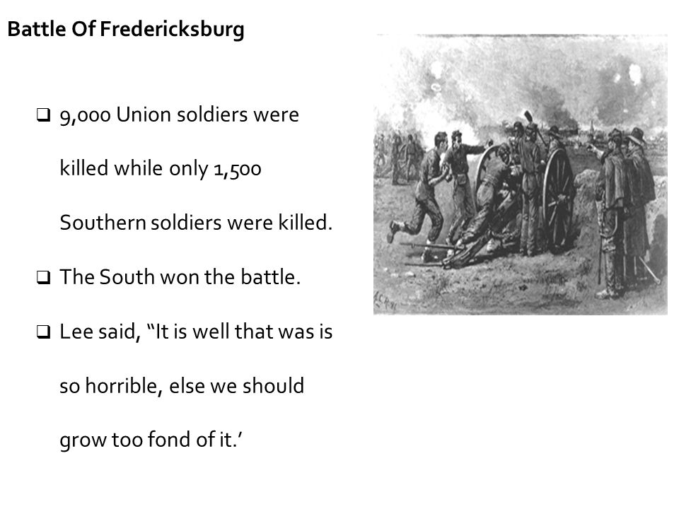 " 9,000 Union soldiers were killed while only 1,500 Southern soldiers were killed.  The South won the battle.  Lee said, ""It is well that was is so"