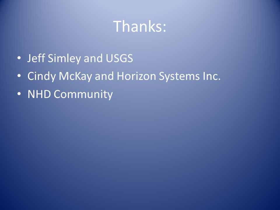 Thanks: Jeff Simley and USGS Cindy McKay and Horizon Systems Inc. NHD Community