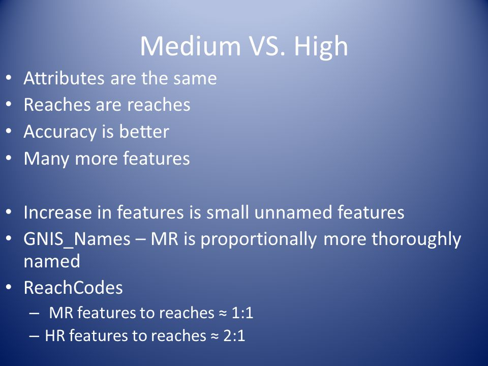 Medium VS. High Attributes are the same Reaches are reaches Accuracy is better Many more features Increase in features is small unnamed features GNIS_
