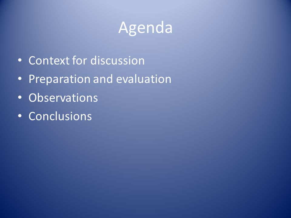 Agenda Context for discussion Preparation and evaluation Observations Conclusions
