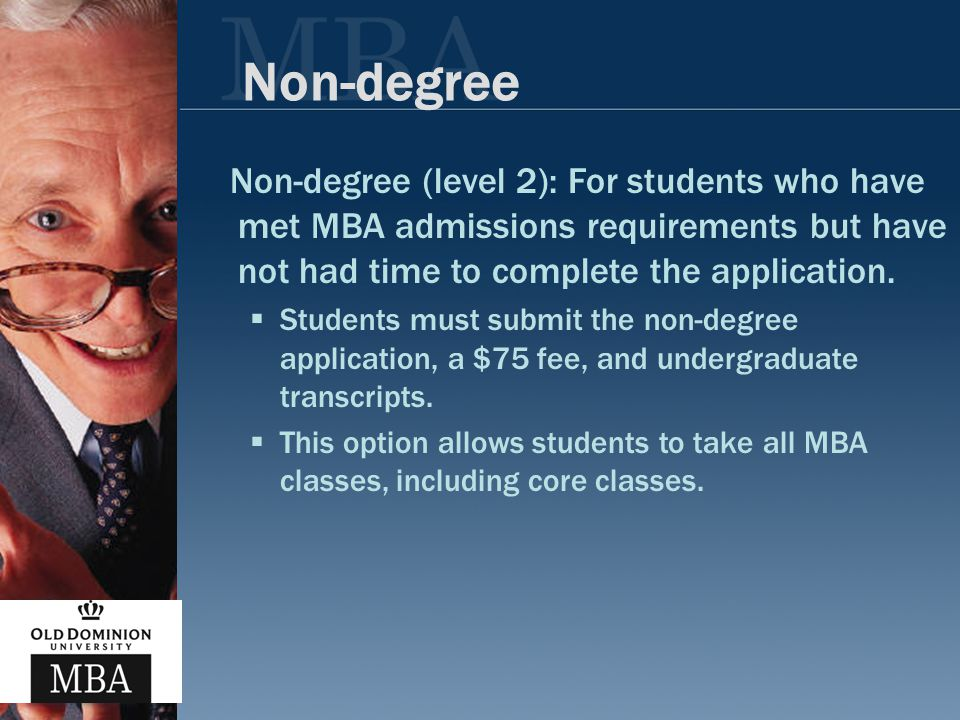 Non-degree Non-degree (level 2): For students who have met MBA admissions requirements but have not had time to complete the application.