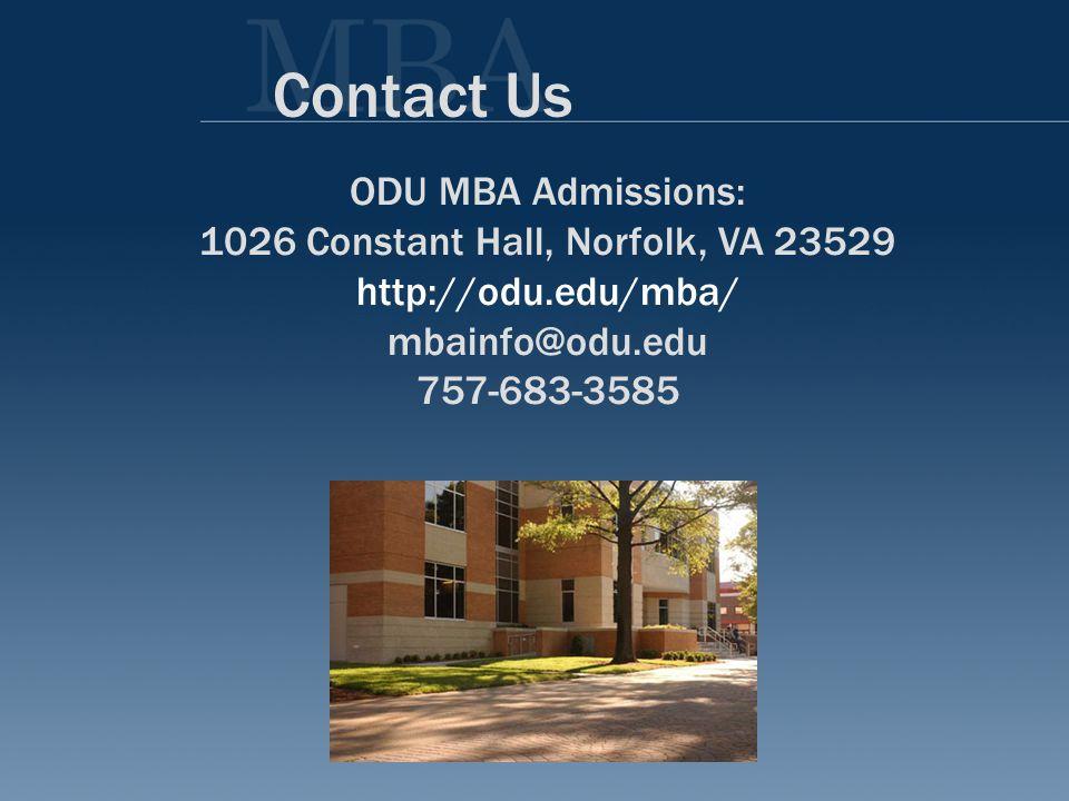 Contact Us ODU MBA Admissions: 1026 Constant Hall, Norfolk, VA 23529 http://odu.edu/mba/ mbainfo@odu.edu 757-683-3585