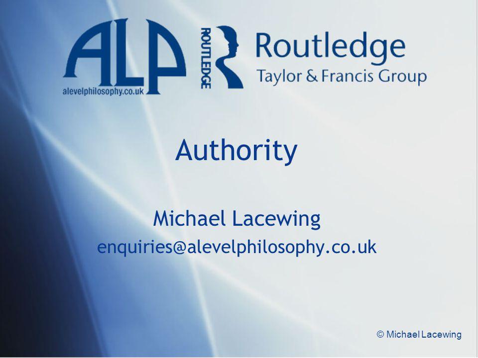 © Michael Lacewing Authority Michael Lacewing enquiries@alevelphilosophy.co.uk