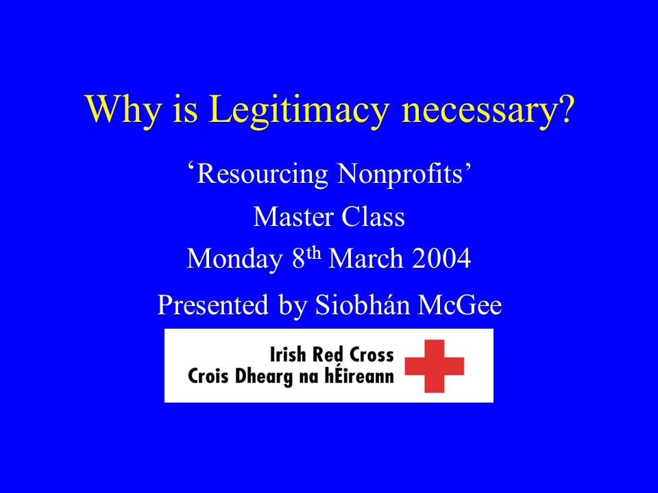 Leveraging Legitimacy Legitimacy = Resources = ?Accountability Four Cs of influence/power Cash – donors (public/government) Clout – board/patrons/media/opinion leaders (i.e.