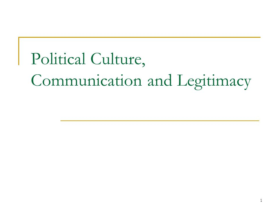 1 Political Culture, Communication and Legitimacy