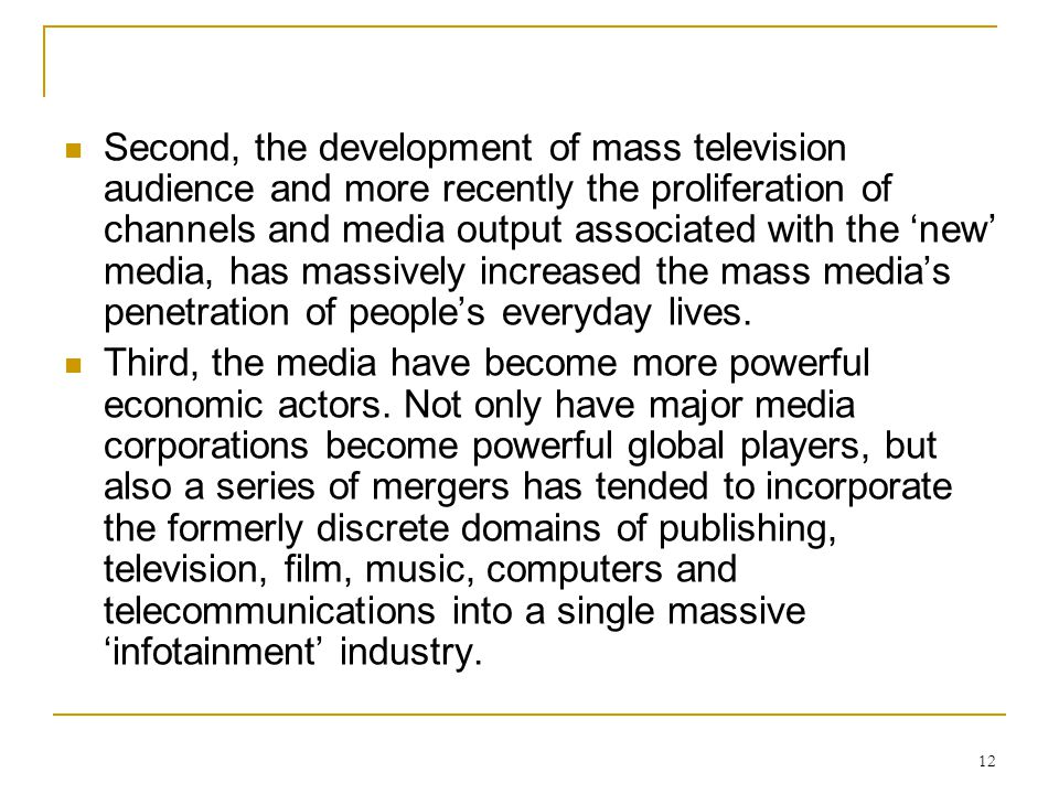12 Second, the development of mass television audience and more recently the proliferation of channels and media output associated with the 'new' medi