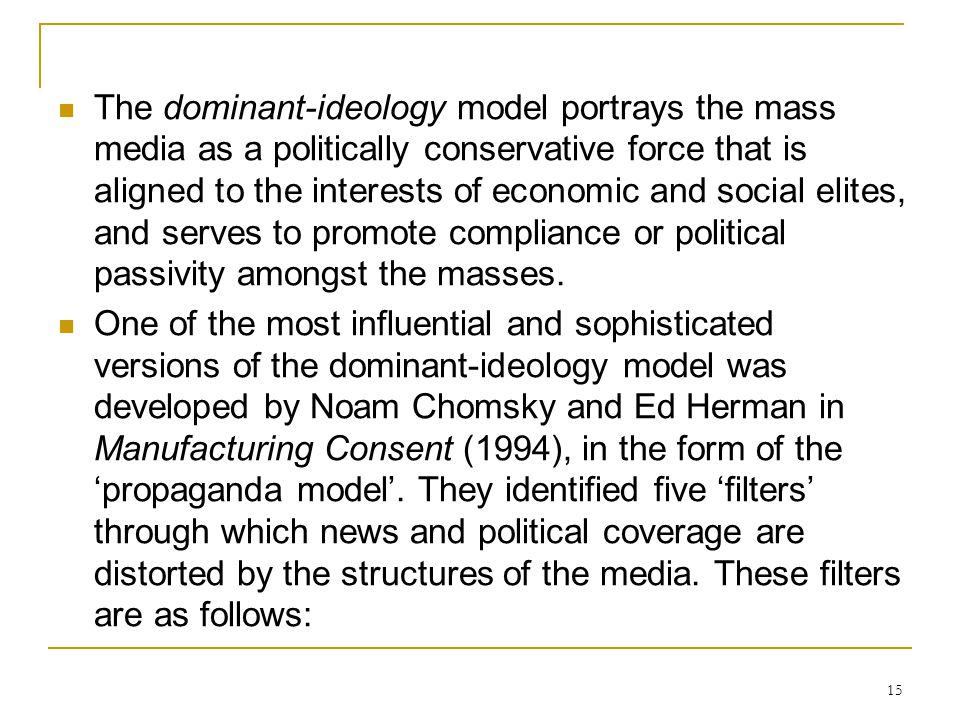 15 The dominant-ideology model portrays the mass media as a politically conservative force that is aligned to the interests of economic and social eli