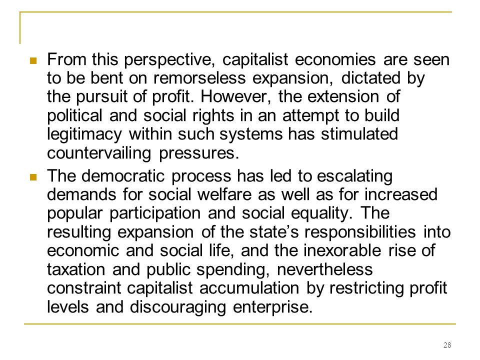 28 From this perspective, capitalist economies are seen to be bent on remorseless expansion, dictated by the pursuit of profit. However, the extension
