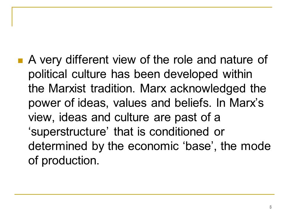 8 A very different view of the role and nature of political culture has been developed within the Marxist tradition. Marx acknowledged the power of id
