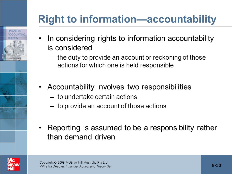8-33 Copyright  2009 McGraw-Hill Australia Pty Ltd PPTs t/a Deegan, Financial Accounting Theory 3e Right to information—accountability In considering