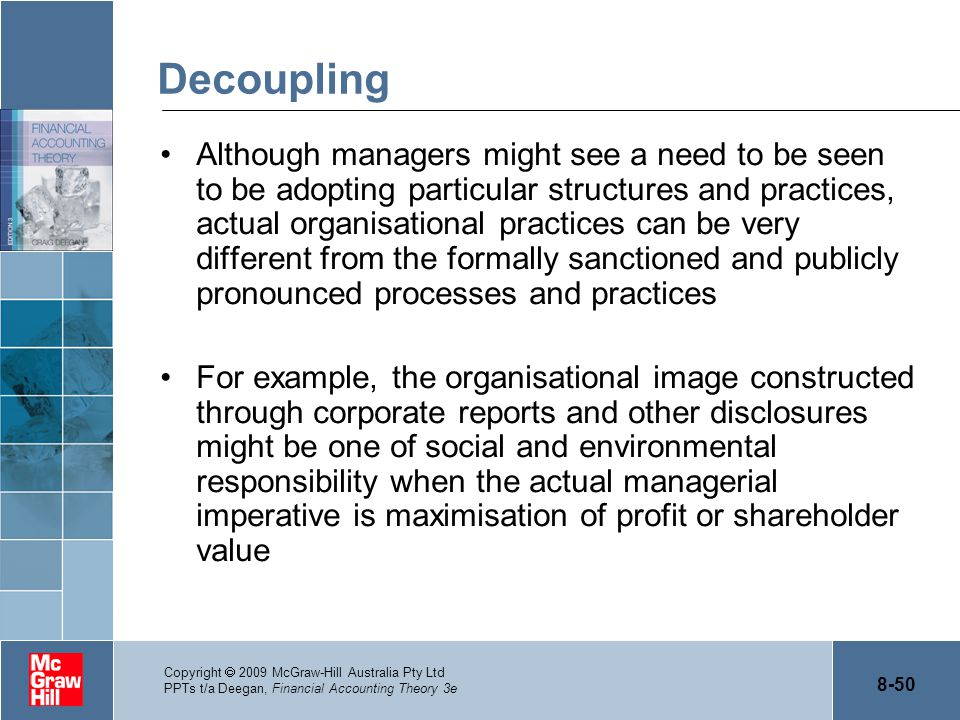 8-50 Copyright  2009 McGraw-Hill Australia Pty Ltd PPTs t/a Deegan, Financial Accounting Theory 3e Decoupling Although managers might see a need to b