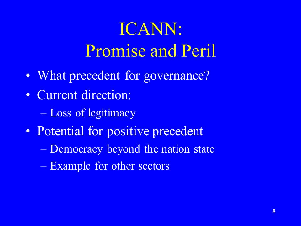 8 ICANN: Promise and Peril What precedent for governance.
