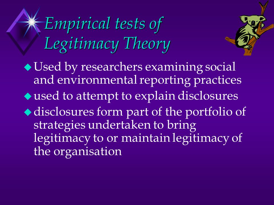 Empirical tests of Legitimacy Theory u Used by researchers examining social and environmental reporting practices u used to attempt to explain disclos
