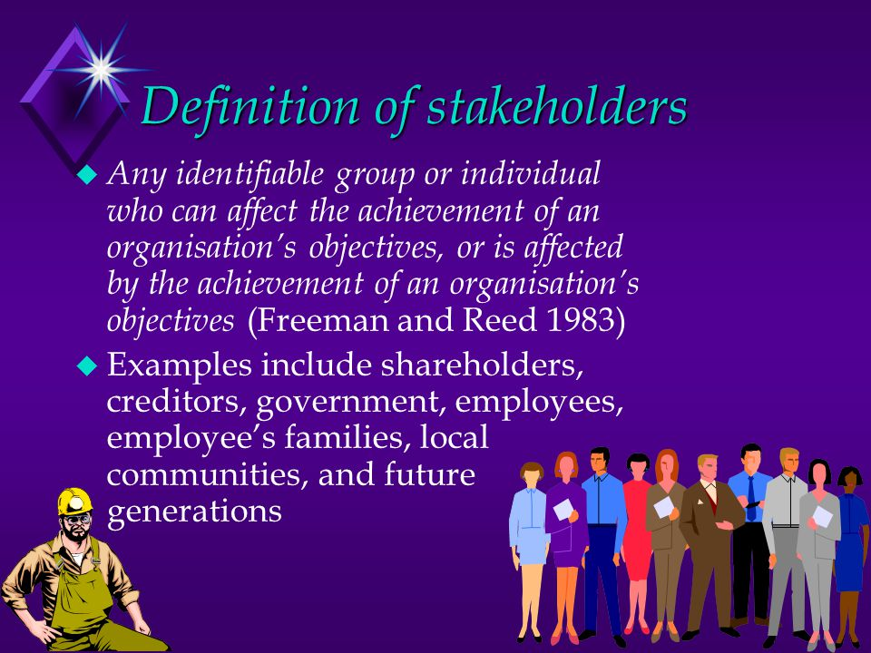 Definition of stakeholders u Any identifiable group or individual who can affect the achievement of an organisation's objectives, or is affected by th