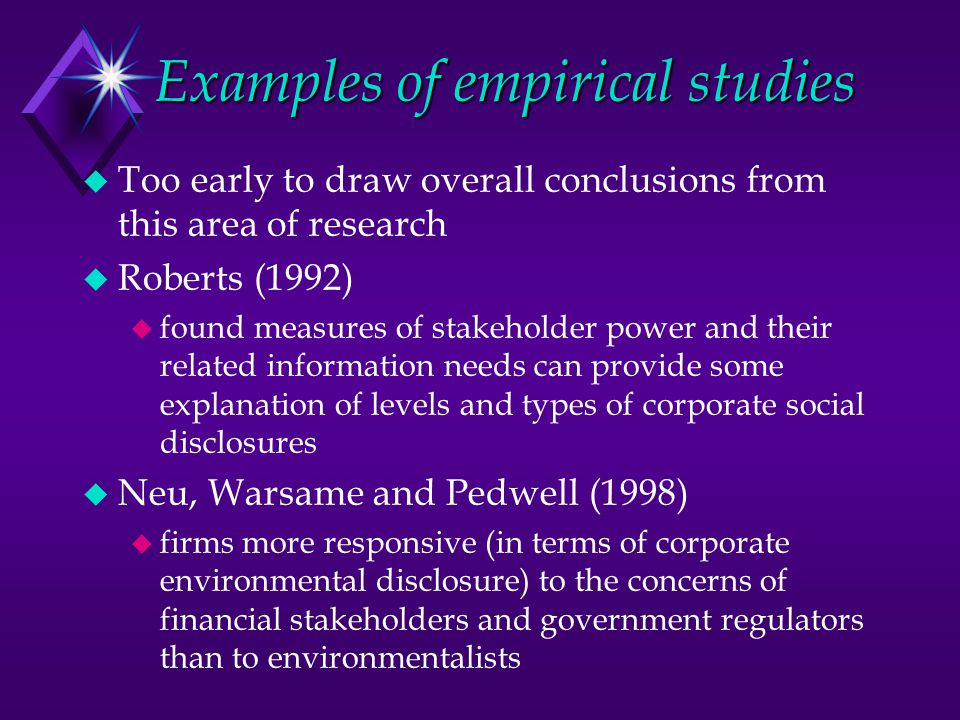 Examples of empirical studies u Too early to draw overall conclusions from this area of research u Roberts (1992) u found measures of stakeholder powe