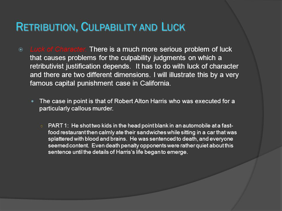 R ETRIBUTION, C ULPABILITY AND L UCK  Luck of Character.