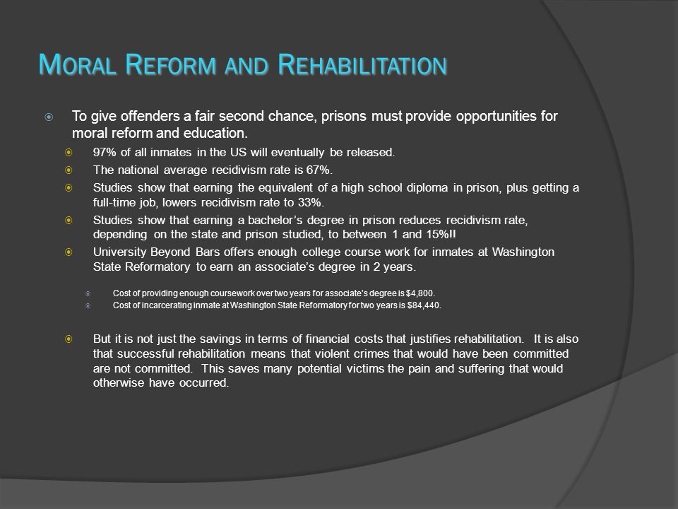 M ORAL R EFORM AND R EHABILITATION  To give offenders a fair second chance, prisons must provide opportunities for moral reform and education.