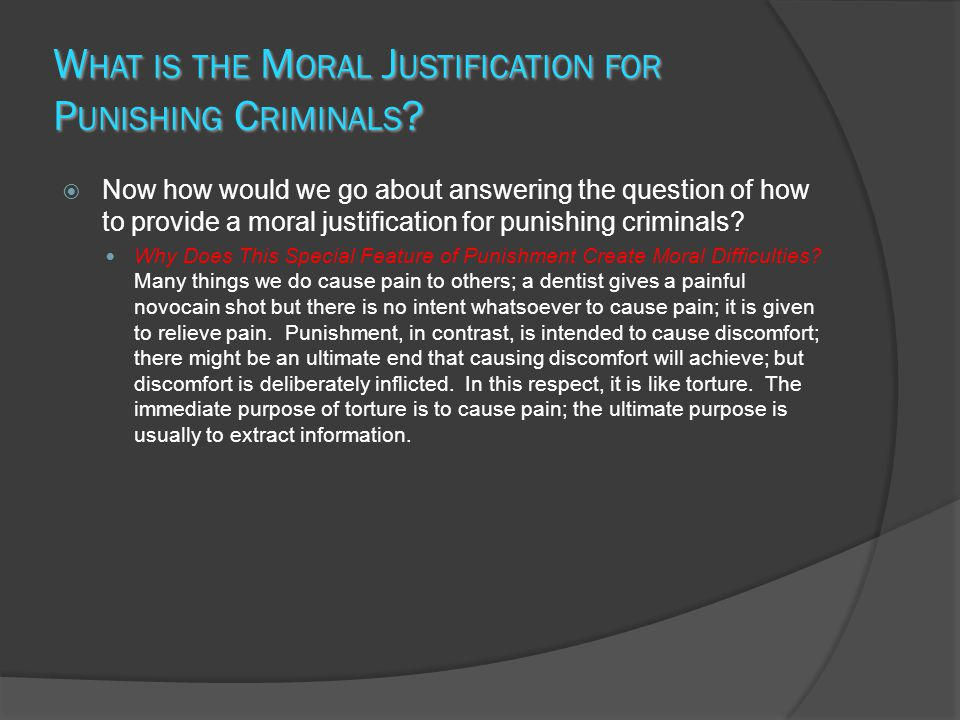 W HAT IS THE M ORAL J USTIFICATION FOR P UNISHING C RIMINALS .