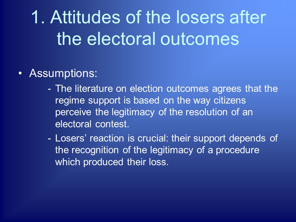 1. Attitudes of the losers after the electoral outcomes Assumptions: -The literature on election outcomes agrees that the regime support is based on t