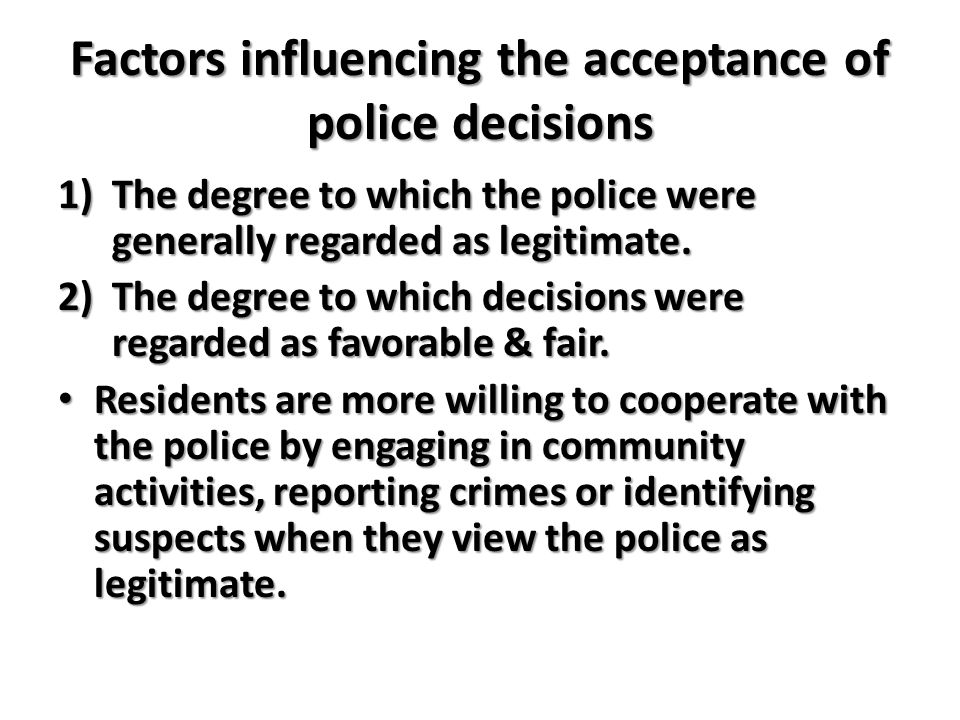 Factors influencing the acceptance of police decisions 1)The degree to which the police were generally regarded as legitimate.