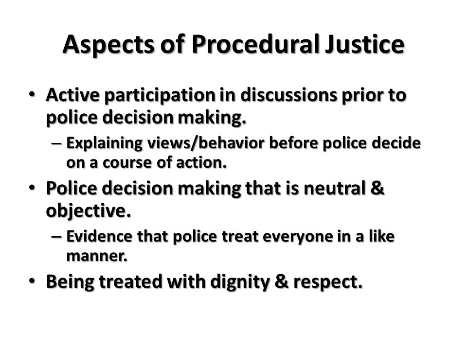 Aspects of Procedural Justice Active participation in discussions prior to police decision making.
