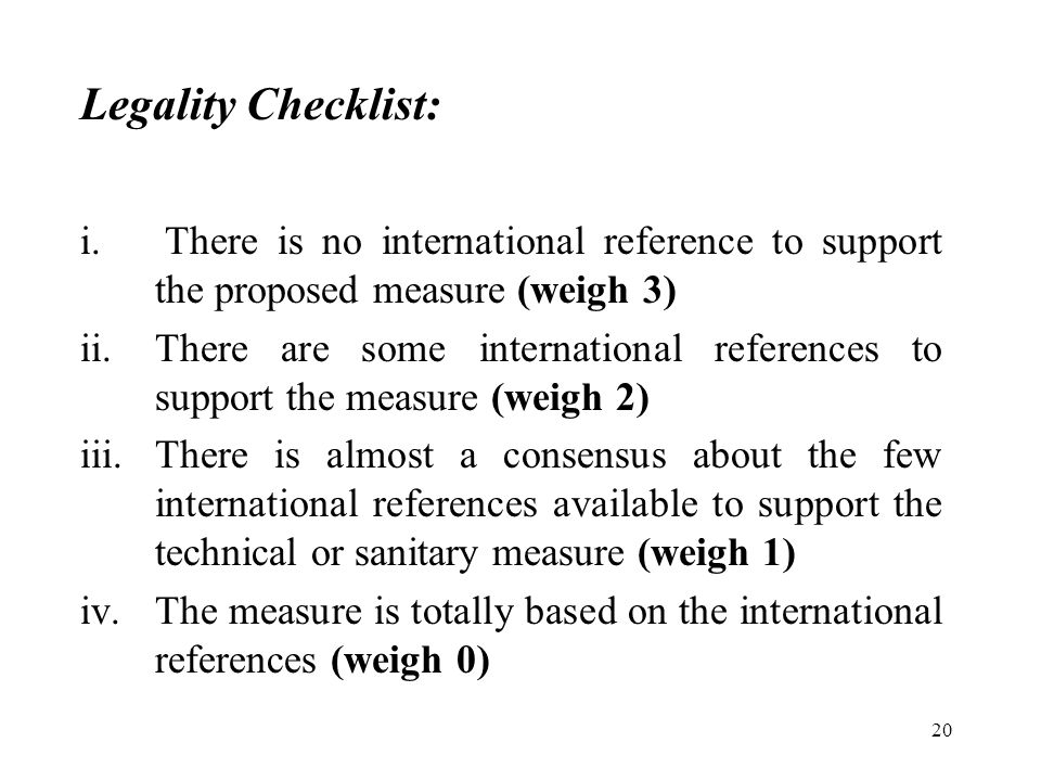 20 Legality Checklist: i. There is no international reference to support the proposed measure (weigh 3) ii.There are some international references to