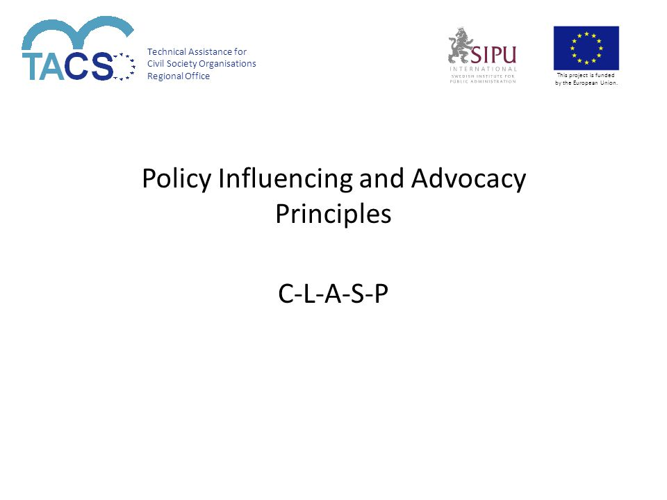 Technical Assistance for Civil Society Organisations Regional Office This project is funded by the European Union. Policy Influencing and Advocacy Pri