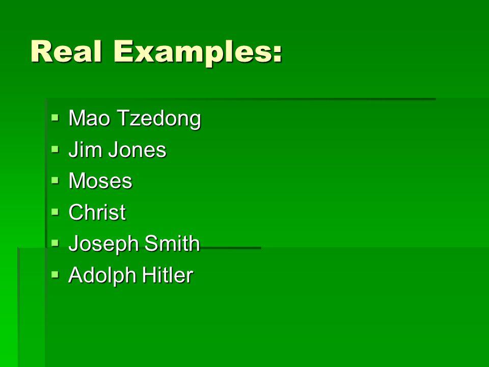 Real Examples:  Mao Tzedong  Jim Jones  Moses  Christ  Joseph Smith  Adolph Hitler
