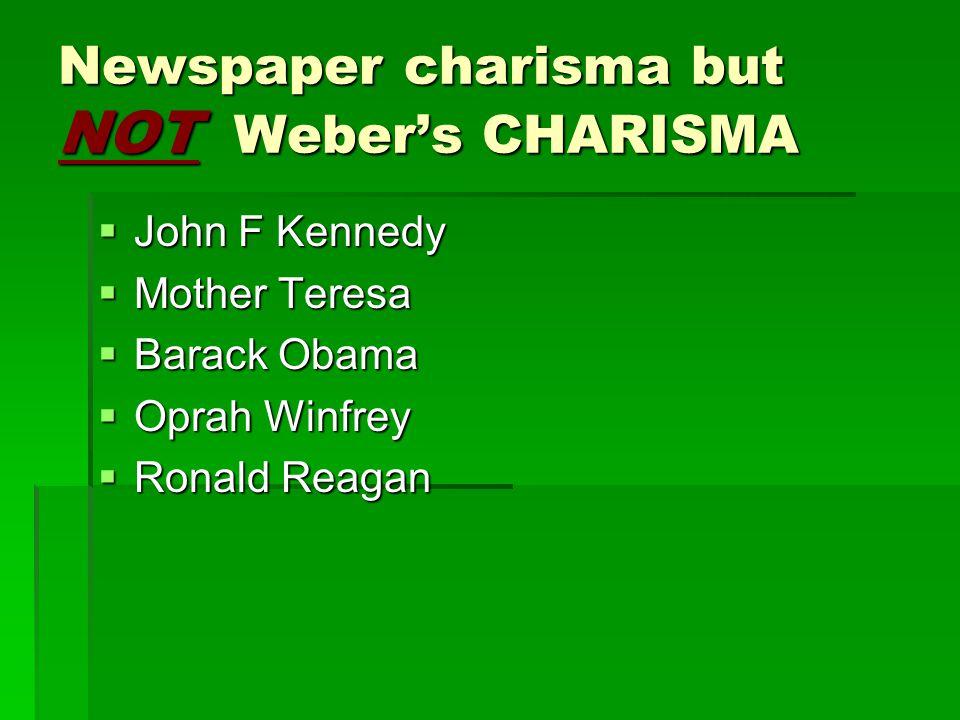 Newspaper charisma but NOT Weber's CHARISMA  John F Kennedy  Mother Teresa  Barack Obama  Oprah Winfrey  Ronald Reagan