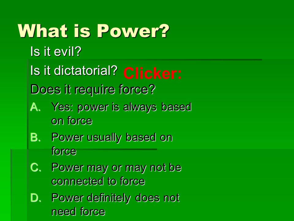 What is Power. Is it evil. Is it dictatorial. Does it require force.