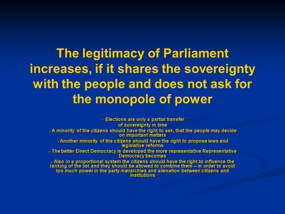 The legitimacy of Parliament increases, if it shares the sovereignty with the people and does not ask for the monopole of power Elections are only a p