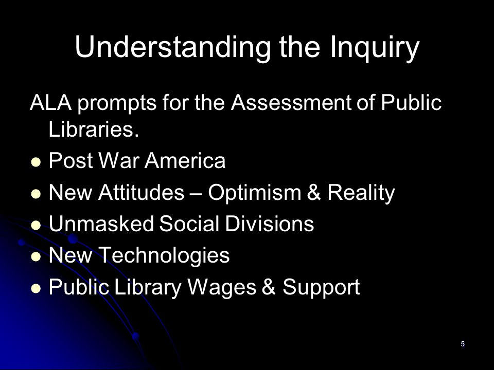 5 Understanding the Inquiry ALA prompts for the Assessment of Public Libraries.