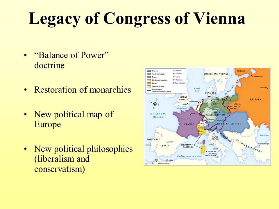 Legacy of Congress of Vienna Balance of Power doctrine Restoration of monarchies New political map of Europe New political philosophies (liberalism and conservatism)