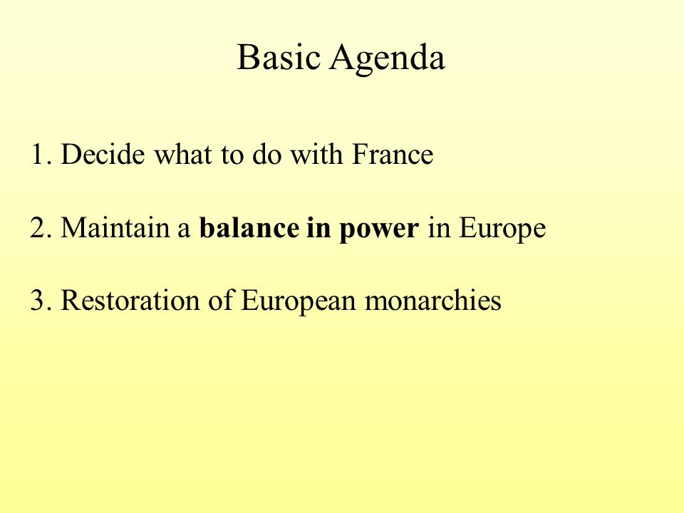 1. Decide what to do with France 2. Maintain a balance in power in Europe 3.