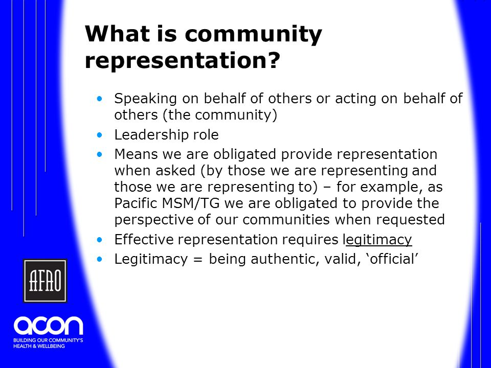 Legitimate representation CAPACITY: Expertise and ability ENDORSEMENT: A process has taken place where the community has given you a mandate RECOGNITION: Those you are speaking for regard/accept you as speaking for them