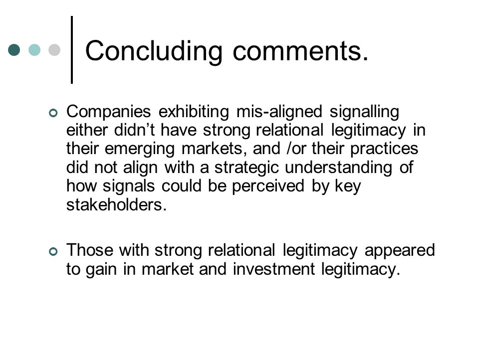 Concluding comments. Companies exhibiting mis-aligned signalling either didn't have strong relational legitimacy in their emerging markets, and /or th