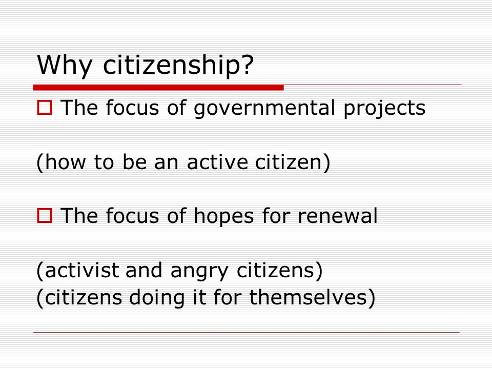 Citizenship and welfare states  Citizenship as national status  Citizenship as solidaristic  Citizenship as the focus of expansive claims on the state  Citizenship as the basis of democratic legitimacy