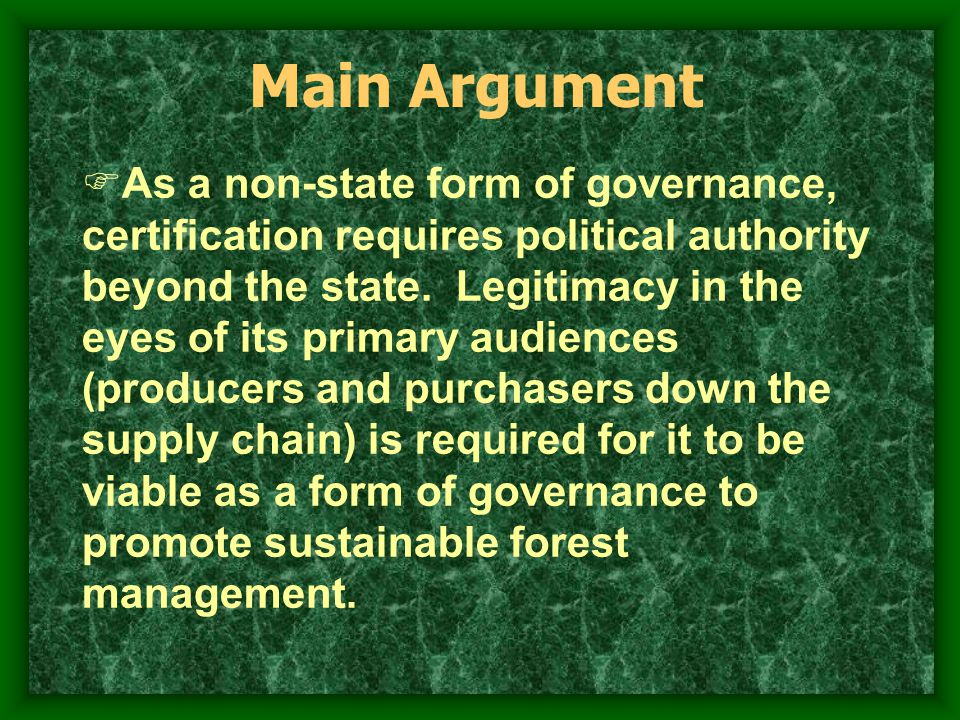 Distinguishing different kinds of legitimacy Distinguishing different types of audiences who give, or don't give legitimacy Distinguishing legitimacy achievement strategies certification programs employ Domestic/Regional Legitimacy: How is rule-making authority granted?