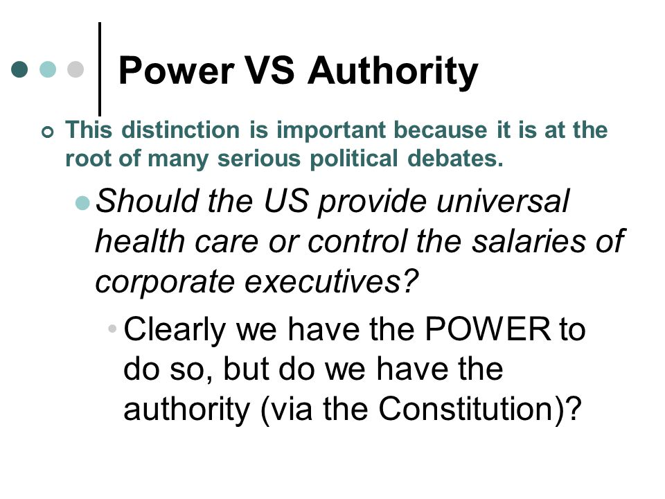 Power VS Authority This distinction is important because it is at the root of many serious political debates. Should the US provide universal health c