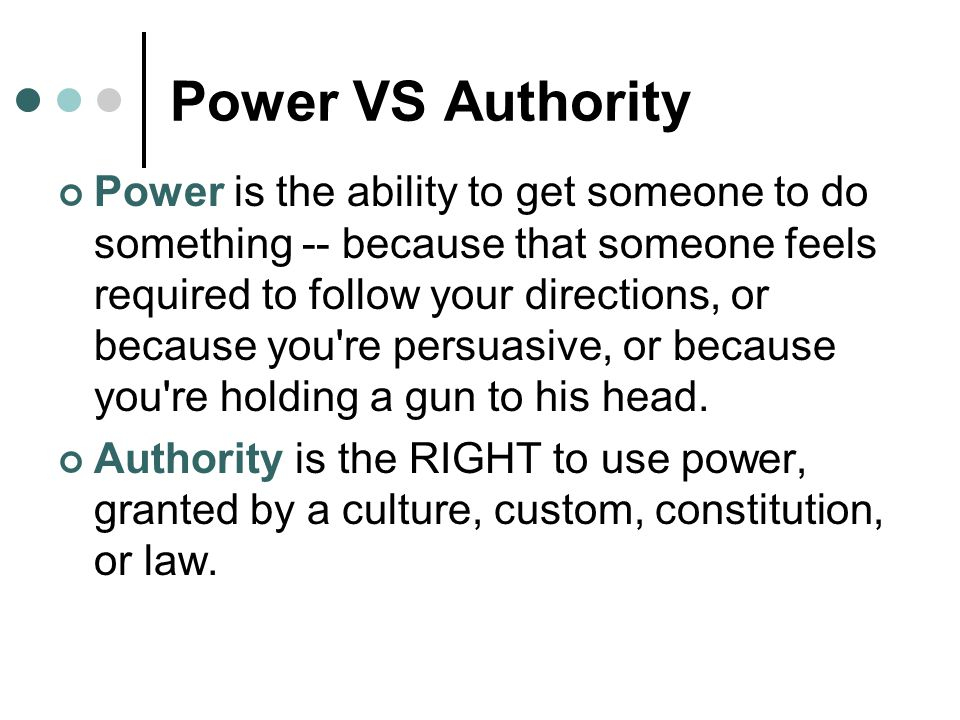 Power VS Authority Power is the ability to get someone to do something -- because that someone feels required to follow your directions, or because yo