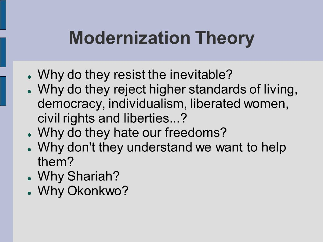Modernization Theory Why do they resist the inevitable.