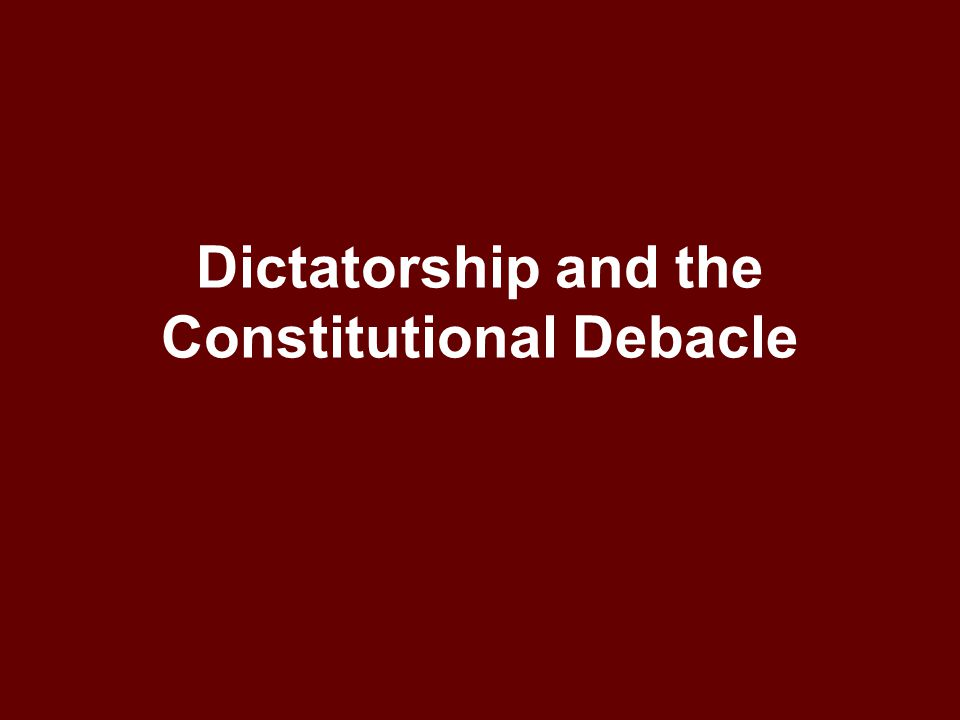 Dictatorship and the Constitutional Debacle