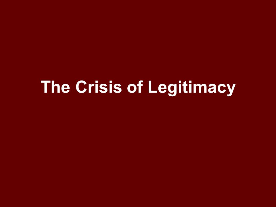 The Crisis of Legitimacy