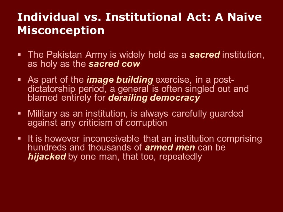 Individual vs. Institutional Act: A Naive Misconception  The Pakistan Army is widely held as a sacred institution, as holy as the sacred cow  As par