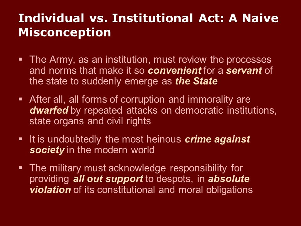 Individual vs. Institutional Act: A Naive Misconception  The Army, as an institution, must review the processes and norms that make it so convenient