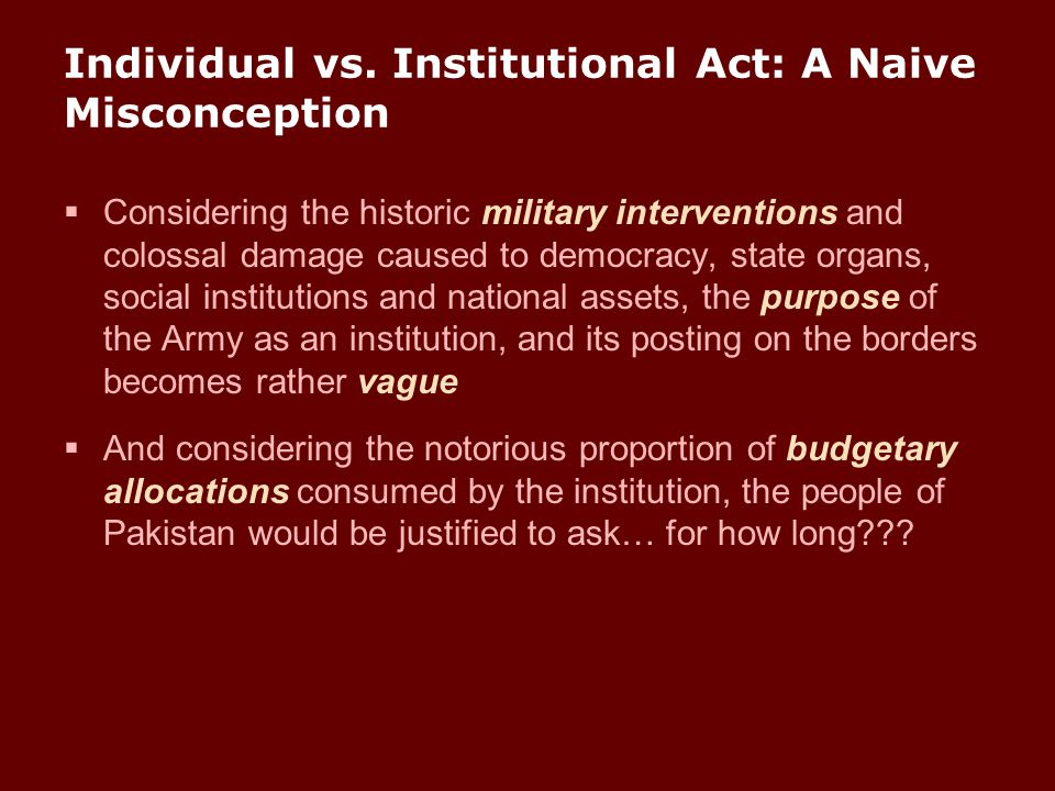 Individual vs. Institutional Act: A Naive Misconception  Considering the historic military interventions and colossal damage caused to democracy, sta