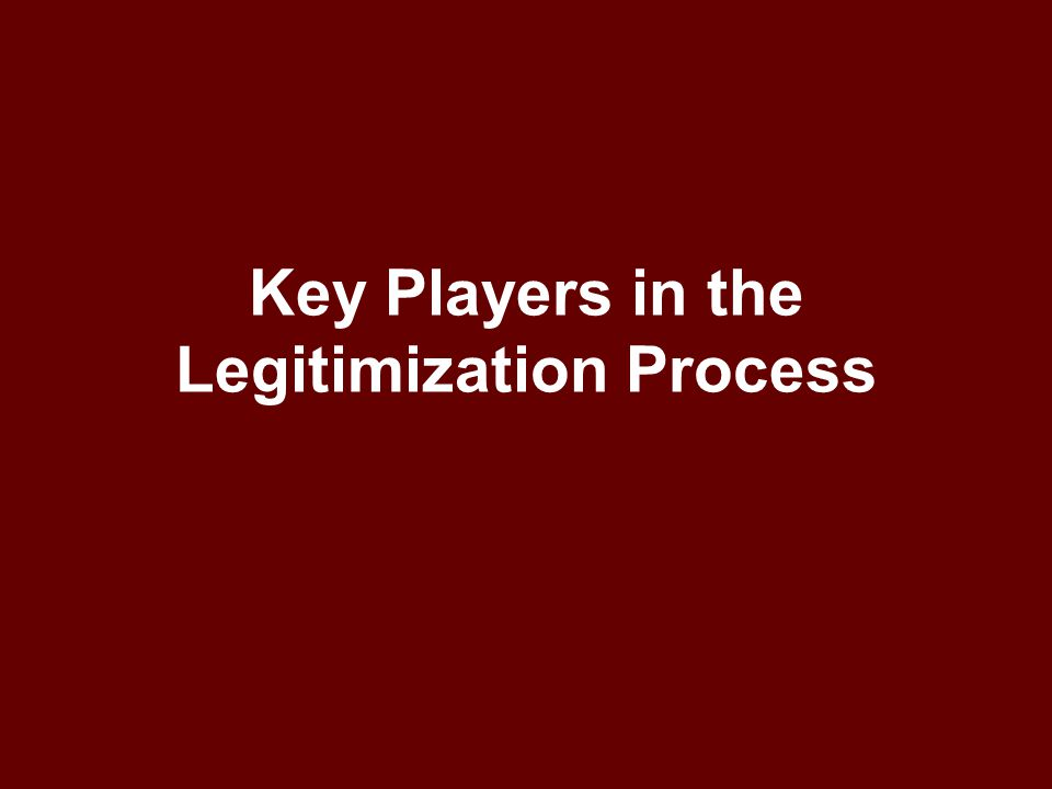 Key Players in the Legitimization Process